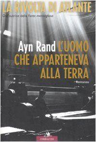 Luomo che apparteneva alla terra. La rivolta di Atlante di Ayn Rand, http://www.amazon.it/dp/8879728784/ref=cm_sw_r_pi_dp_NWhxrb0NA28XR