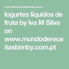 Iogurtes líquidos de fruta by Iva M Silva on www.mundodereceitasbimby.com.pt