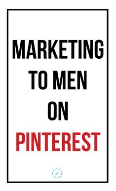 Marketing to Men on Pinterest #strategy