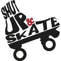 Shut up and skate SOCAL RENEGADE ROLLERGIRLS