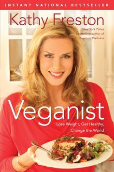 Veganist: Lose Weight, Get Healthy, Change the World. New York Times Bestseller by Kathy Freston. #Book #Vegan Diet Lifestyle