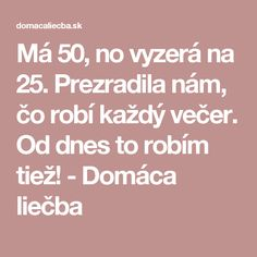 Má 50, no vyzerá na 25. Prezradila nám, čo robí každý večer. Od dnes to robím tiež! - Domáca liečba Home Remedies, Natural Remedies, Nordic Interior, Organic Beauty, Perfect Body, Self Improvement, Health And Beauty, Beauty Hacks, Health Fitness