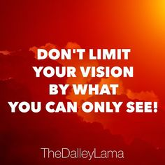 Don't limit your vision to your physical faculties. There is much more out there than we can see or comprehend! #greatness