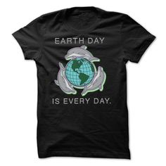 Earth Day is Every Day T Shirt, Hoodie, Sweatshirt