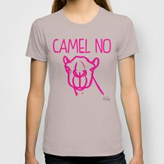 """Camel No"" T-shirt by BeeJay's - $22.00 www.society6.com/beejays Designs by Beth Nintzel and Jennifer Thomas-Browne"
