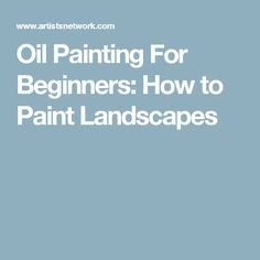 Oil Painting For Beginners: How to Paint Landscapes