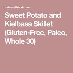 Sweet Potato and Kielbasa Skillet (Gluten-Free, Paleo, Whole 30)
