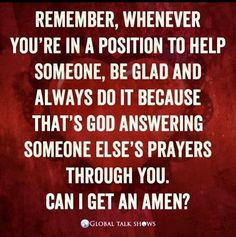 Remember, whenever you're in a position to help someone, be glad and always do it because that's God answering someone else's prayers through you. <br /> (adsbygoogle = windowjazgzzafaaedbhwzZn</p> </aztec.htmltag.rootnode> Quotes Mind, Quotes Thoughts, Soul Quotes, Life Quotes, Quotes Quotes, Thankful Quotes, Happy Quotes, Positive Quotes, Motivating Quotes
