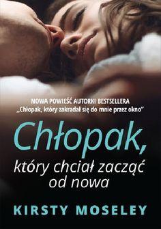 Chłopak, który chciał zacząć od nowa - Kirsty Moseley (4225123) - Lubimyczytać.pl Books, Movies, Movie Posters, Author, Libros, Films, Book, Film Poster, Cinema