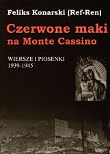 """The Red Poppies on Monte Cassino - poems and songs 1939-1945 ( Polish : Czerwone Maki na Monte Cassino. Wiersze i piosenki 1939-1945 ) is the title of a collection of period works by Feliks Konarski ( pseudonym : Ref-Ren). The book's title, """"Czerwone Maki"""", is also the name of one of the most famous Polish songs to emerge from World War II . Content Konarski began to write poems and songs after a two-year break.  This book contains the works written after Konarski joined the Pol..."""