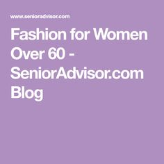 Fashion for Women Over 60 - SeniorAdvisor.com Blog