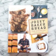 Josey Baker Bread by Josey Baker — New Cookbook