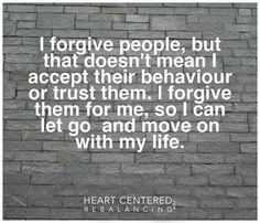Forgive and forget . Forgive And Forget, Love Hurts, Spiritual Wisdom, Powerful Words, Forgiveness, Inspire Me, Life Lessons, Letting Go, Wise Words