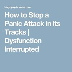 How to Stop a Panic Attack in Its Tracks | Dysfunction Interrupted