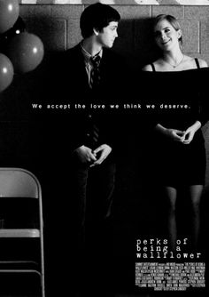 "Perks of Being a Wallflower. ""We accept the love we think we deserve."""