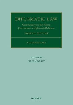 Diplomatic law : commentary on the Vienna Convention on Diplomatic Relations / Eileen Denza. 4th ed. Oxford University Press, 2016