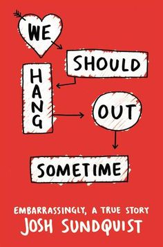 Review: We Should Hang Out Some Time by Josh Sundquist | book'd out