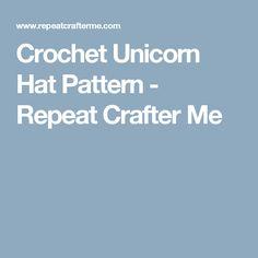 Crochet Unicorn Hat Pattern - Repeat Crafter Me