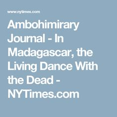 Ambohimirary Journal - In Madagascar, the Living Dance With the Dead - NYTimes.com