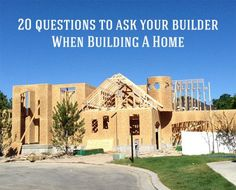 20 Questions To Ask When Choosing A Builder To Build Your Next Home. How To