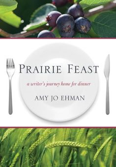 Prairie Feast: A Writer's Journey Home for Dinner by Amy Jo Ehman.  A year of eating locally results in a gastronomical journey through prairie food festivals, local food traditions and the infamous community dinners. A humorous, light-hearted chronicle of the writer's love affair with good food, prairie traditions and flavours from her childhood with recipes peppered throughout.