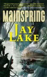 From My Bookshelf: My review of Mainspring by Jay Lake, from Tor, 2007