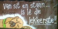 is lê die lekkerste __[AShooP-Tuinkuns/FB] Cute Quotes, Funny Quotes, Afrikaanse Quotes, Wedding Quotes, Diy Arts And Crafts, A Funny, Qoutes, Van, Cnc Projects