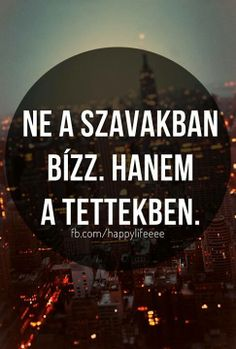 Ne a szavakban bízz Poem Quotes, Poems, Life Quotes, Positive Life, Picture Quotes, Einstein, Quotations, Mindfulness, Inspirational Quotes