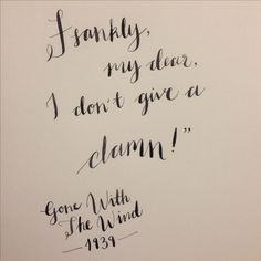"""""""Frankly, my dear, I don't give a damn!"""" - Gone With The Wind (1939)"""
