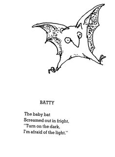 "Batty  The baby bat  Screamed out in light,  ""Turn on the dark,  I'm afraid of the light."""
