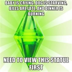 Sims - Baby is CRYING, dog is starving, bills are late, and dinner is burning need to view this statue first