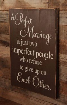 """A perfect marriage is just two imperfect people who refuse to give up on each other"""