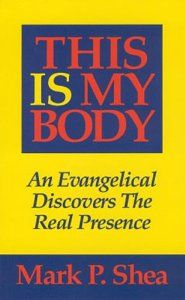 This Is My Body: An Evangelical Discovers The Real Presence: Mark P. Shea: 9780931888489: Amazon.com: Books
