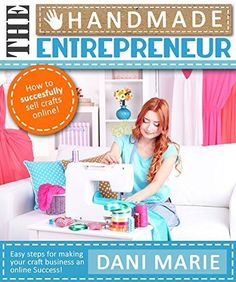 The Handmade Entrepreneur-How to Build a Business Selling Crafts on Etsy, or Anywhere Else!: Finally, You Can Make Money on Etsy! by Dani Marie http://www.amazon.com/dp/B00ZK7986U/ref=cm_sw_r_pi_dp_CQhGvb0R2XXZ3