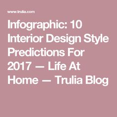 Infographic: 10 Interior Design Style Predictions For 2017 — Life At Home — Trulia Blog