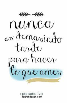 Quote│Citas - #Quote - #Citas - #Frases Nunca es demasiado tarde para hacer lo que ames.