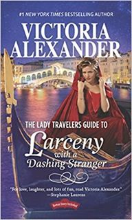 Victoria Alexander's THE LADY TRAVELERS GUIDE TO LARCENY WITH A DASHING STRANGER