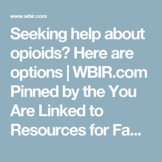 Seeking help about opioids? Here are options | WBIR.com Pinned by the You Are Linked to Resources for Families of People with Substance Use  Disorder cell phone / tablet app May 23, 2017;  Android- https://play.google.com/store/apps/details?id=com.thousandcodes.urlinked.lite   iPhone -  https://itunes.apple.com/us/app/you-are-linked-to-resources/id743245884?mt=8com