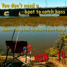 You Don't Need a Boat to Catch a Bass: Modern Fishing Tools for Modern Shore Fishing