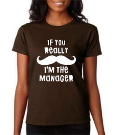 If you Really Mustache I'm The MANAGER Great by TeeItUpTees