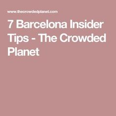 7 Barcelona Insider Tips - The Crowded Planet