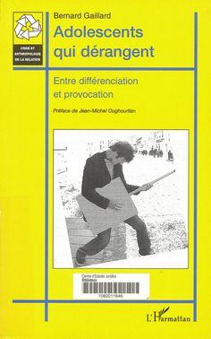 Adolescents qui dérangent : entre différenciation et provocation ; approche psychopathologique et psychocriminologique / Bernard Gaillard ; préface de Jean-Michel Oughourlian. Paris : L'Harmattan, 2009. Sig. 159.922.8 Gai