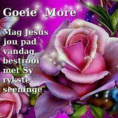 Good Morning Wishes, Day Wishes, Good Morning Quotes, Lekker Dag, Goeie Nag, Goeie More, Afrikaans Quotes, Amen, Videos