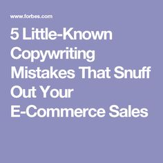 5 Little-Known Copywriting Mistakes That Snuff Out Your E-Commerce Sales