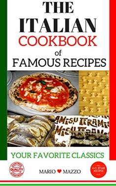 The Italian Cookbook of Famous Recipes: Your Favorite Cla…