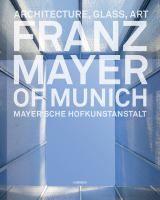 Franz Mayer of Munich architecture, glass, art = Mayer'sche kofkunstanstalt / edited by Gabriel Mayer