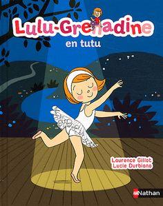 Lulu-Grenadine en tutu - Laurence Gillot,Lucie Durbiano