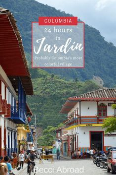 How to get the most out of 24 hours in Jardin, a charming colorful village located in the mountains of the Antioquia province, Colombia Times Square, Colorful, Mountains, Country, City, Travel, Guatape, Fernando Botero, Colombia