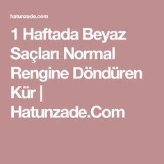 1 Haftada Beyaz Saçları Normal Rengine Döndüren Kür   Hatunzade.Com