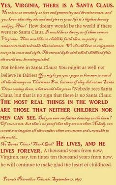 "The ""Yes Virginia"" story ... my favorite Christmas Thing.  I read this every year and believe more and more in Santa each year I grow older.  ""Is it all real? Ah, VIRGINIA, in all this world there is nothing else real and abiding.""  What a relief to know that Santa lives! Merry Christmas! ~ Ashley"